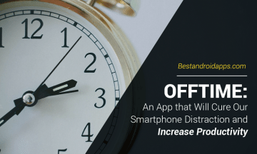 OFFTIME – An App that Will Cure Our Smartphone Distraction and Increase Productivity